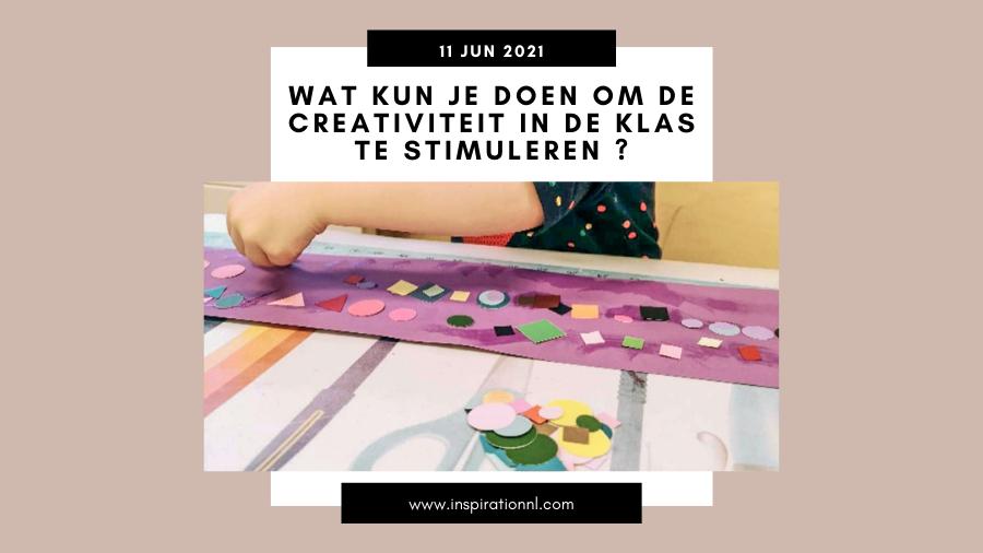 Wat kun je doen om de creativiteit in de klas te stimuleren ?
