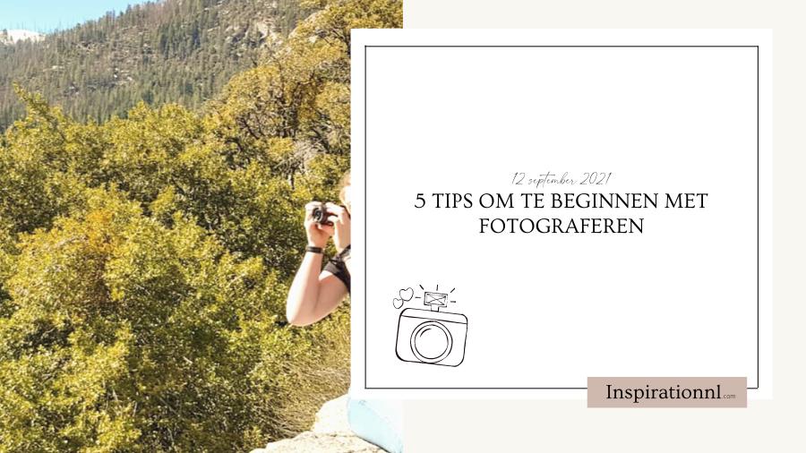 5 tips om te beginnen met fotograferen